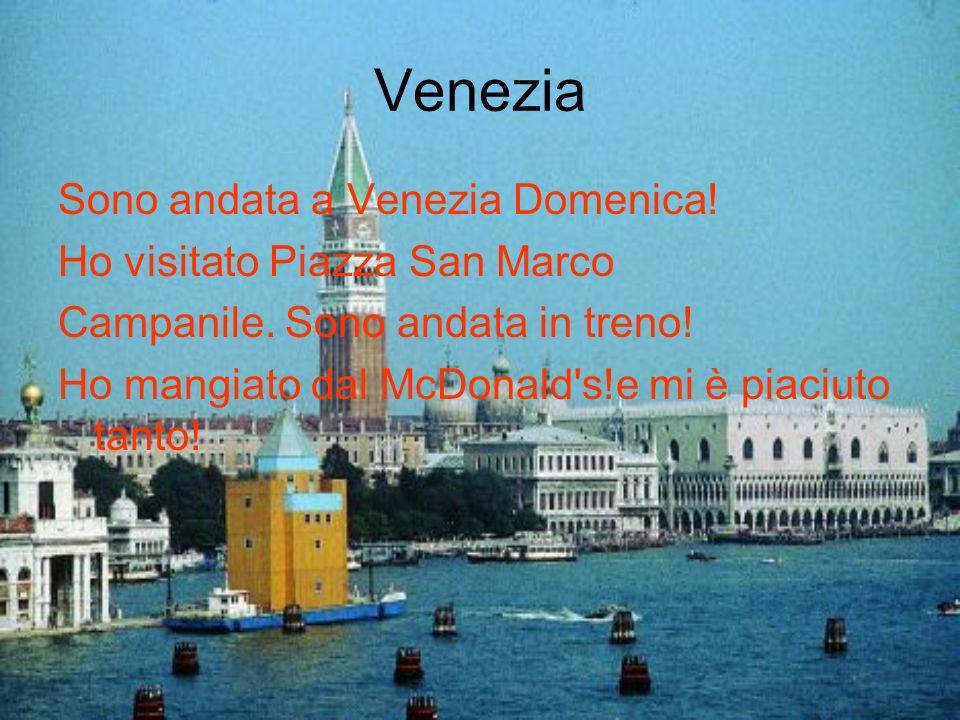 Venezia Sono andata a Venezia Domenica! Ho visitato Piazza San Marco Campanile. Sono andata in treno! Ho mangiato dal McDonald's!e mi è piaciuto tanto