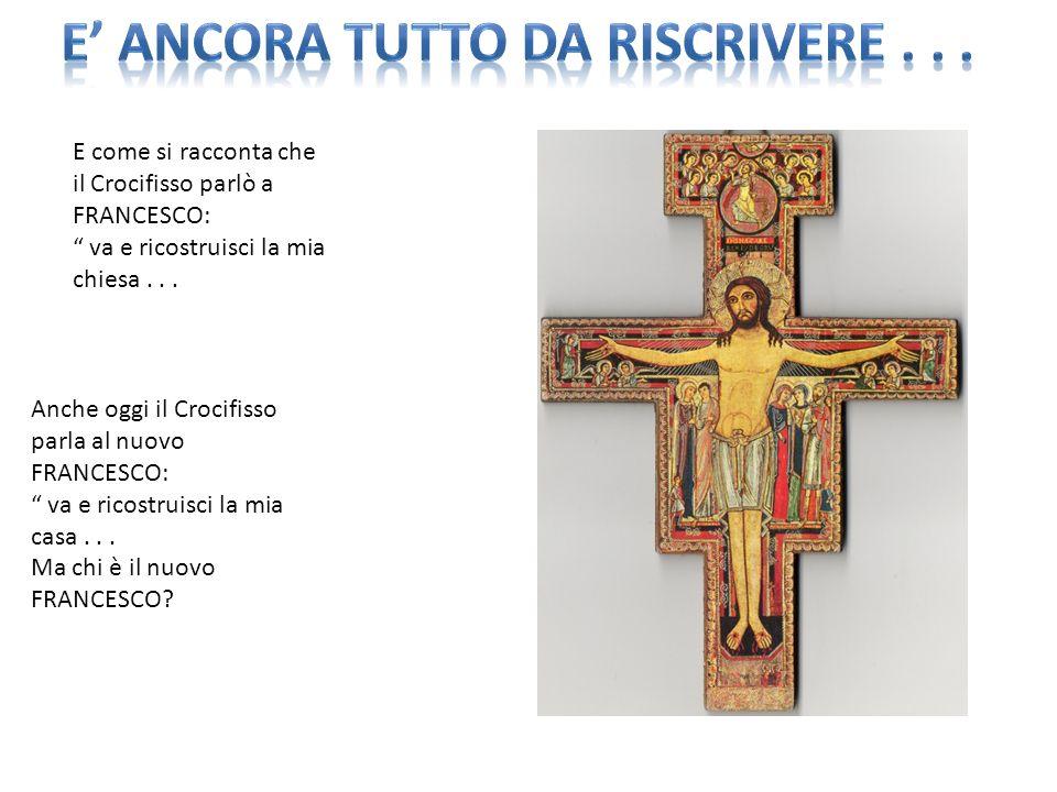 E come si racconta che il Crocifisso parlò a FRANCESCO: va e ricostruisci la mia chiesa...