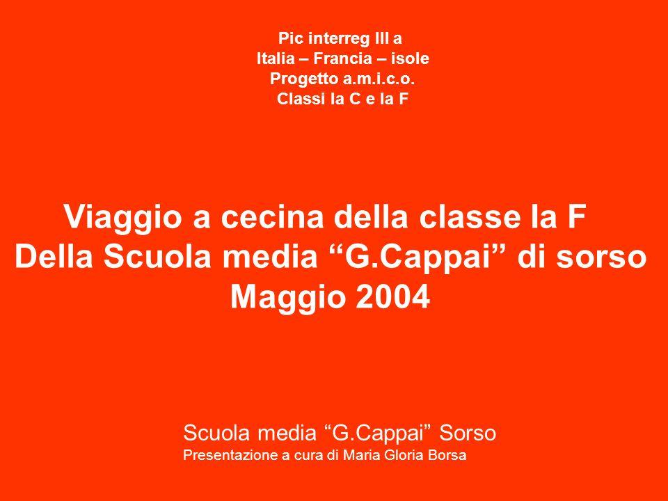 Viaggio a cecina della classe Ia F Della Scuola media G.Cappai di sorso Maggio 2004 Pic interreg III a Italia – Francia – isole Progetto a.m.i.c.o.