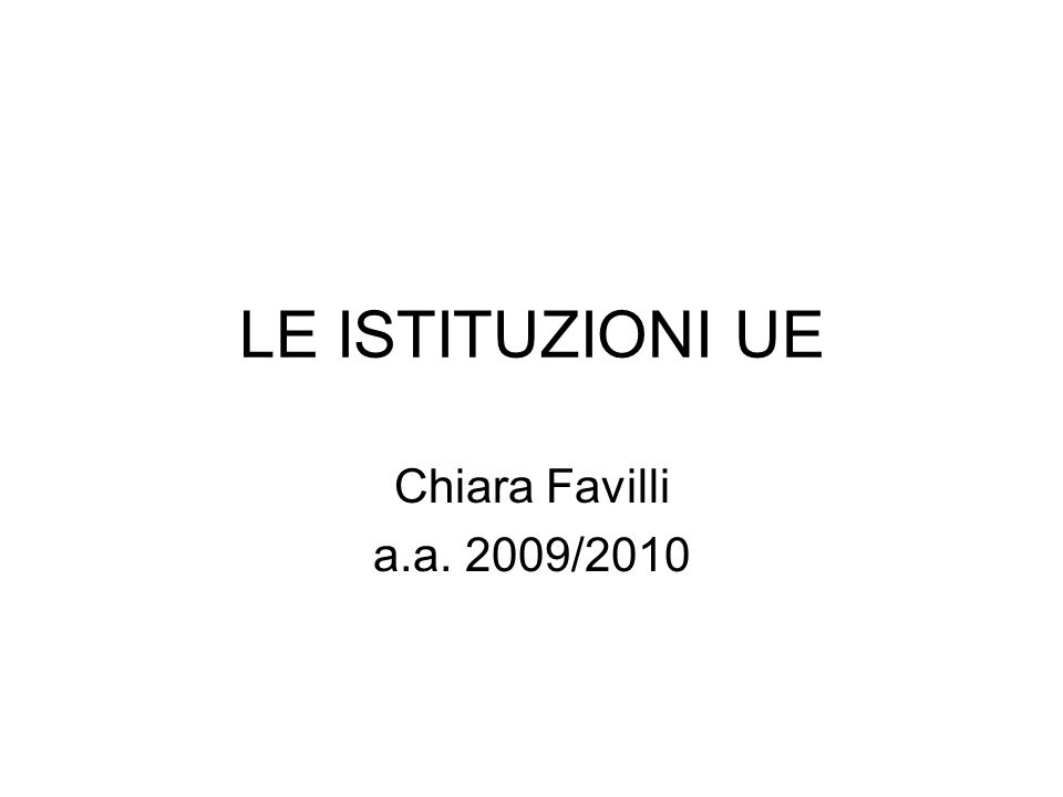 LE ISTITUZIONI UE Chiara Favilli a.a. 2009/2010