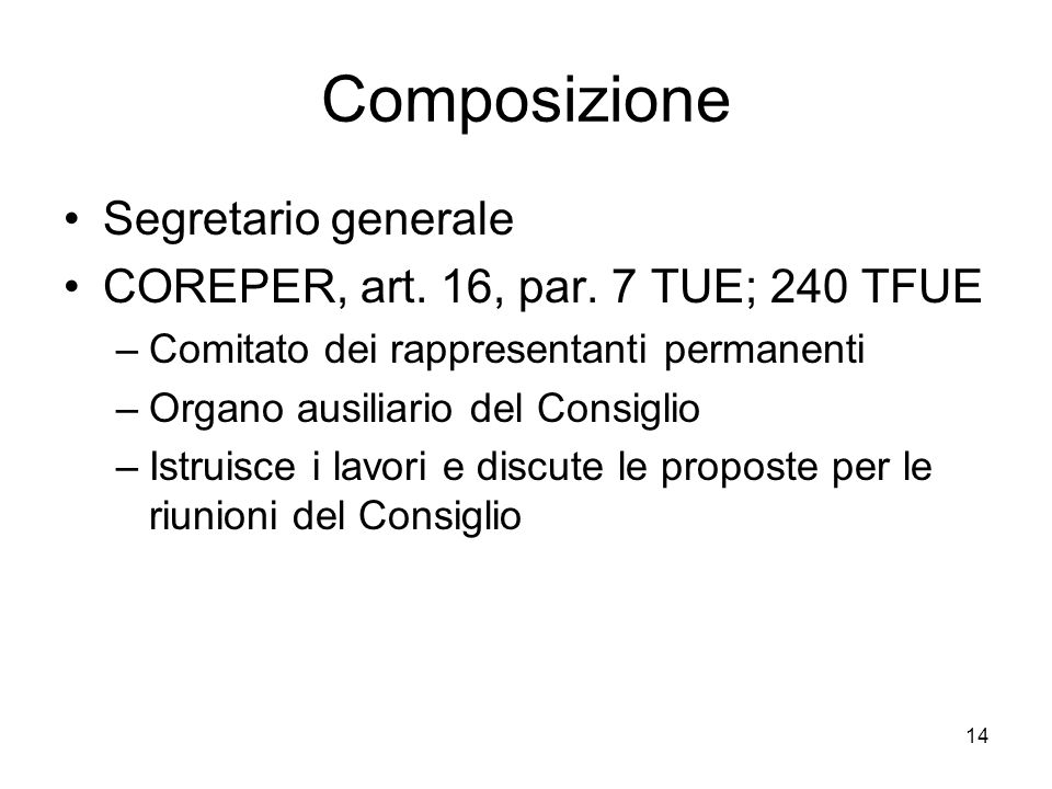 14 Composizione Segretario generale COREPER, art. 16, par. 7 TUE; 240 TFUE –Comitato dei rappresentanti permanenti –Organo ausiliario del Consiglio –I