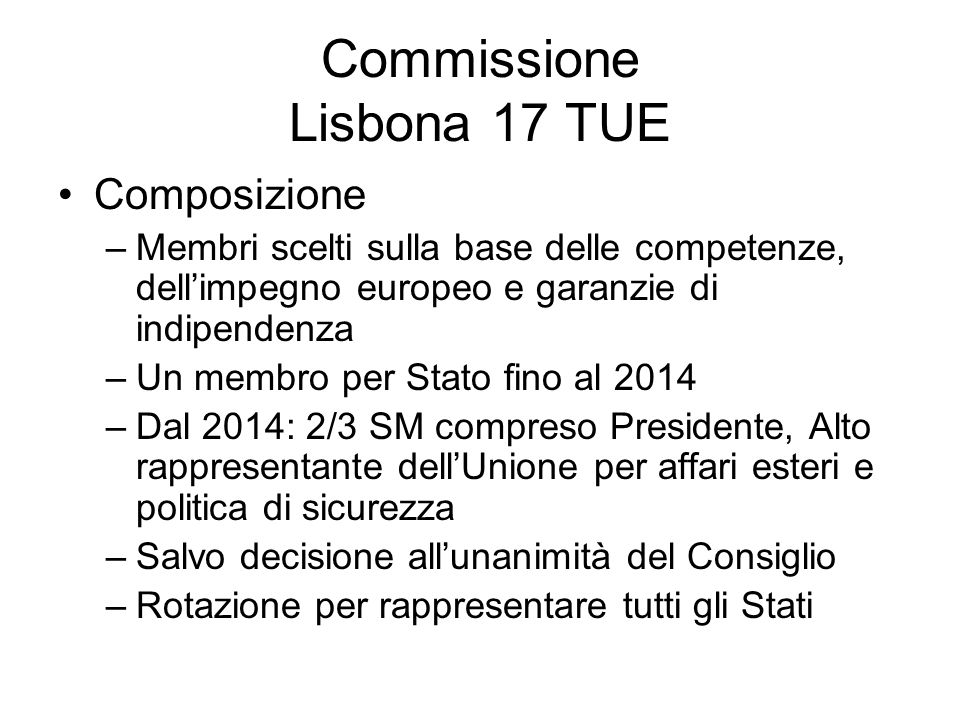 Commissione Lisbona 17 TUE Composizione –Membri scelti sulla base delle competenze, dellimpegno europeo e garanzie di indipendenza –Un membro per Stat