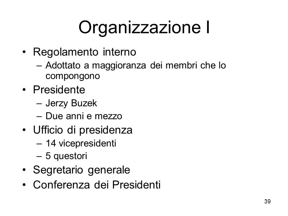 39 Organizzazione I Regolamento interno –Adottato a maggioranza dei membri che lo compongono Presidente –Jerzy Buzek –Due anni e mezzo Ufficio di pres