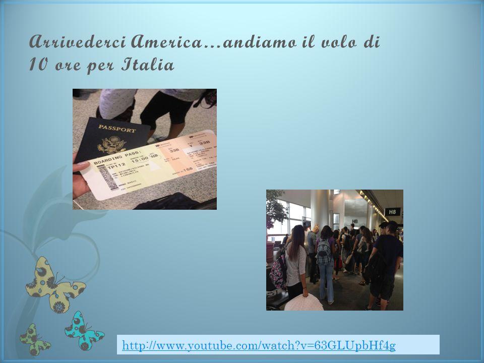 Arrivederci America…andiamo il volo di 10 ore per Italia http://www.youtube.com/watch v=63GLUpbHf4g