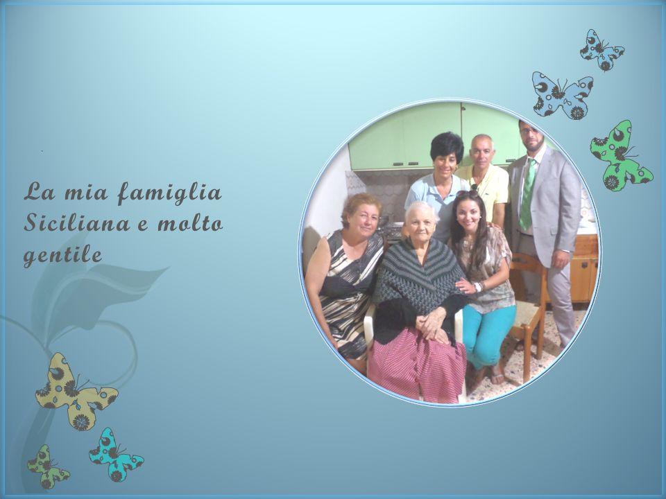 La mia famiglia Siciliana e molto gentile