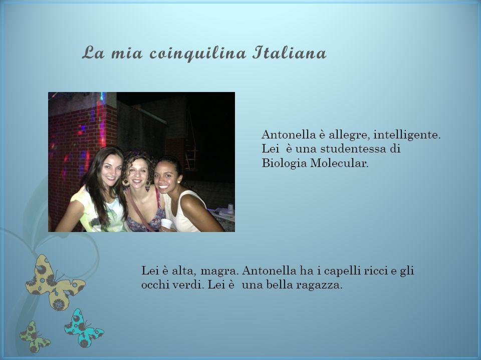 La mia coinquilina Italiana Antonella è allegre, intelligente.