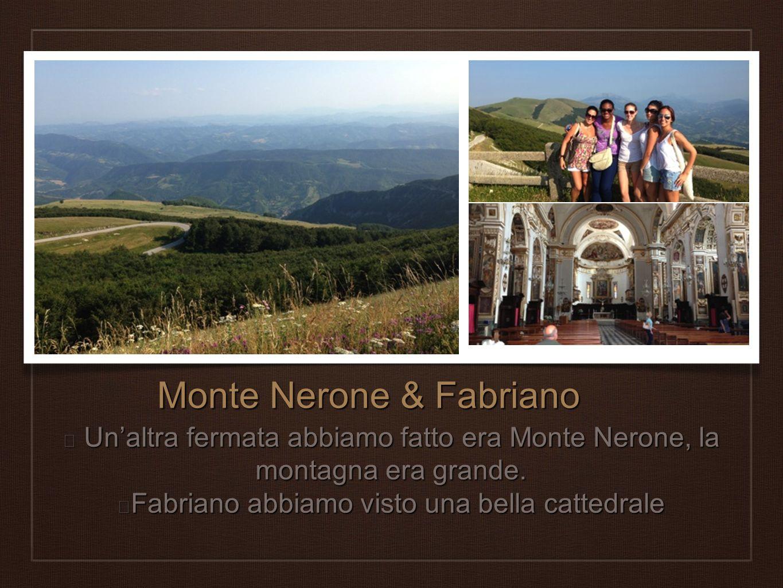 Monte Nerone & Fabriano Unaltra fermata abbiamo fatto era Monte Nerone, la montagna era grande. Fabriano abbiamo visto una bella cattedrale
