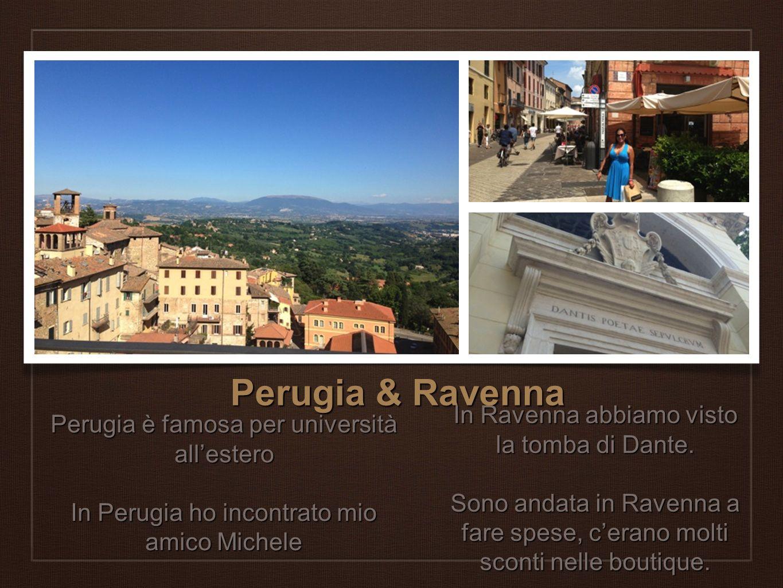 Perugia & Ravenna Perugia è famosa per università allestero In Perugia ho incontrato mio amico Michele In Ravenna abbiamo visto la tomba di Dante. Son