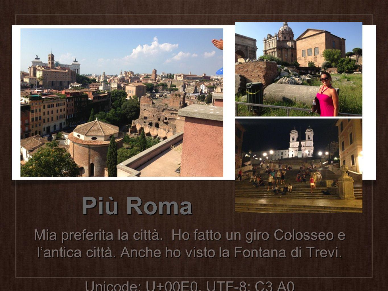 Più Roma Mia preferita la città. Ho fatto un giro Colosseo e lantica città. Anche ho visto la Fontana di Trevi. Unicode: U+00E0, UTF-8: C3 A0