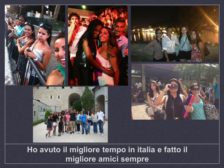Ho avuto il migliore tempo in italia e fatto il migliore amici sempre
