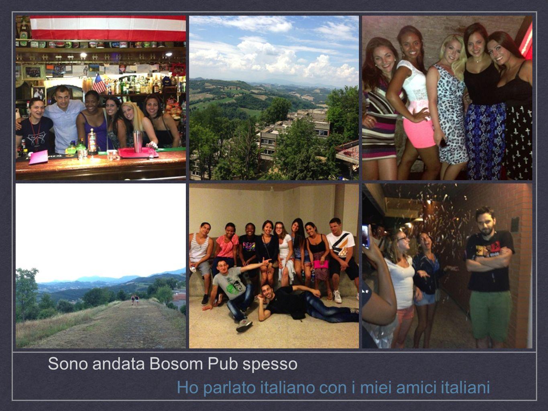 Sono andata Bosom Pub spesso Ho parlato italiano con i miei amici italiani