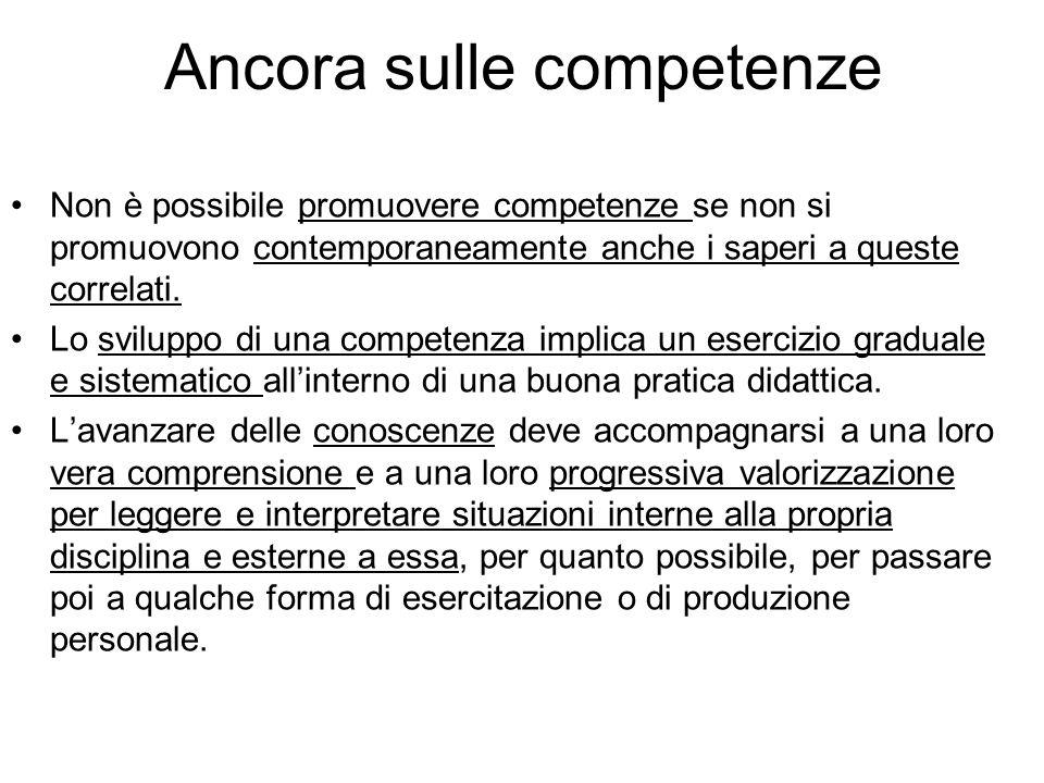 Ancora sulle competenze Non è possibile promuovere competenze se non si promuovono contemporaneamente anche i saperi a queste correlati.
