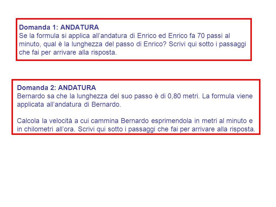 Domanda 1: ANDATURA Se la formula si applica allandatura di Enrico ed Enrico fa 70 passi al minuto, qual è la lunghezza del passo di Enrico? Scrivi qu