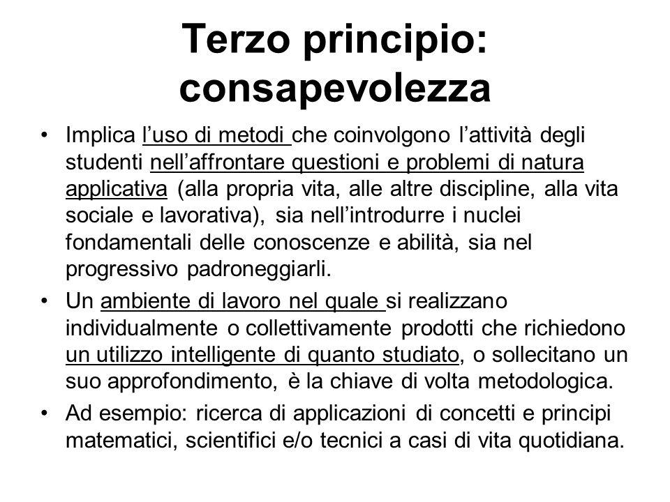 Terzo principio: consapevolezza Implica luso di metodi che coinvolgono lattività degli studenti nellaffrontare questioni e problemi di natura applicat