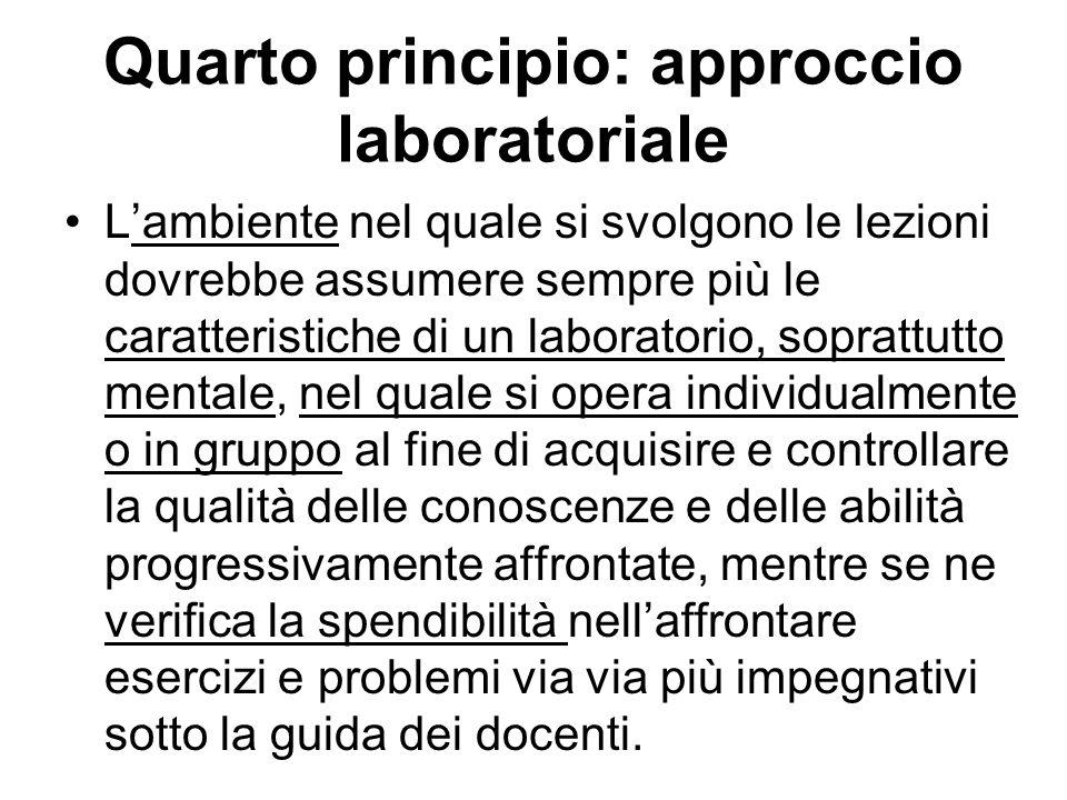 Quarto principio: approccio laboratoriale Lambiente nel quale si svolgono le lezioni dovrebbe assumere sempre più le caratteristiche di un laboratorio