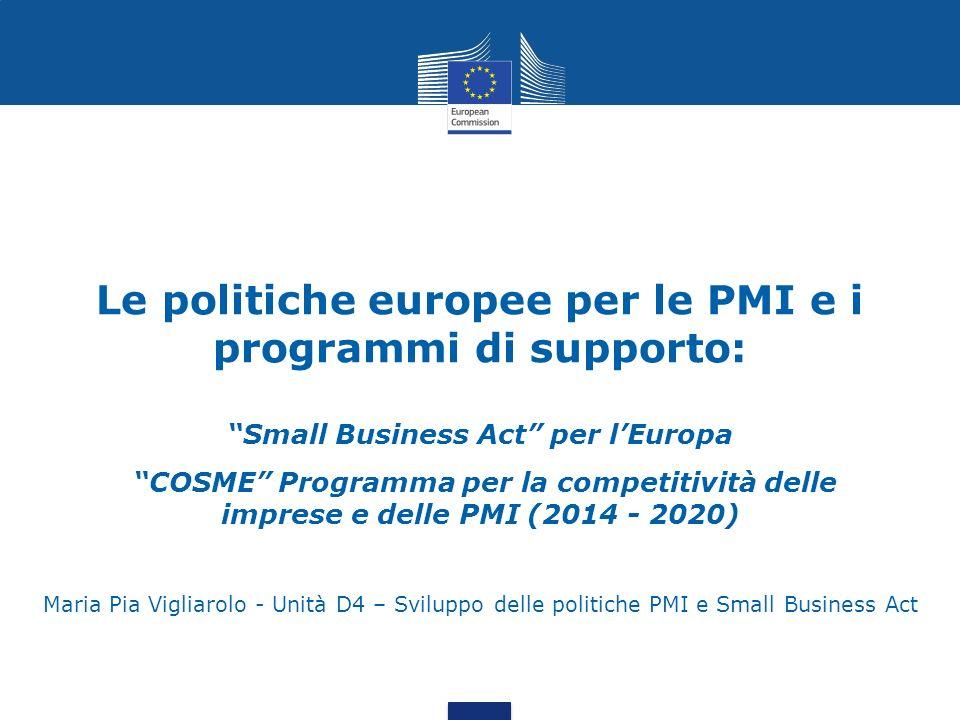 Le politiche europee per le PMI e i programmi di supporto: Small Business Act per lEuropa COSME Programma per la competitività delle imprese e delle P