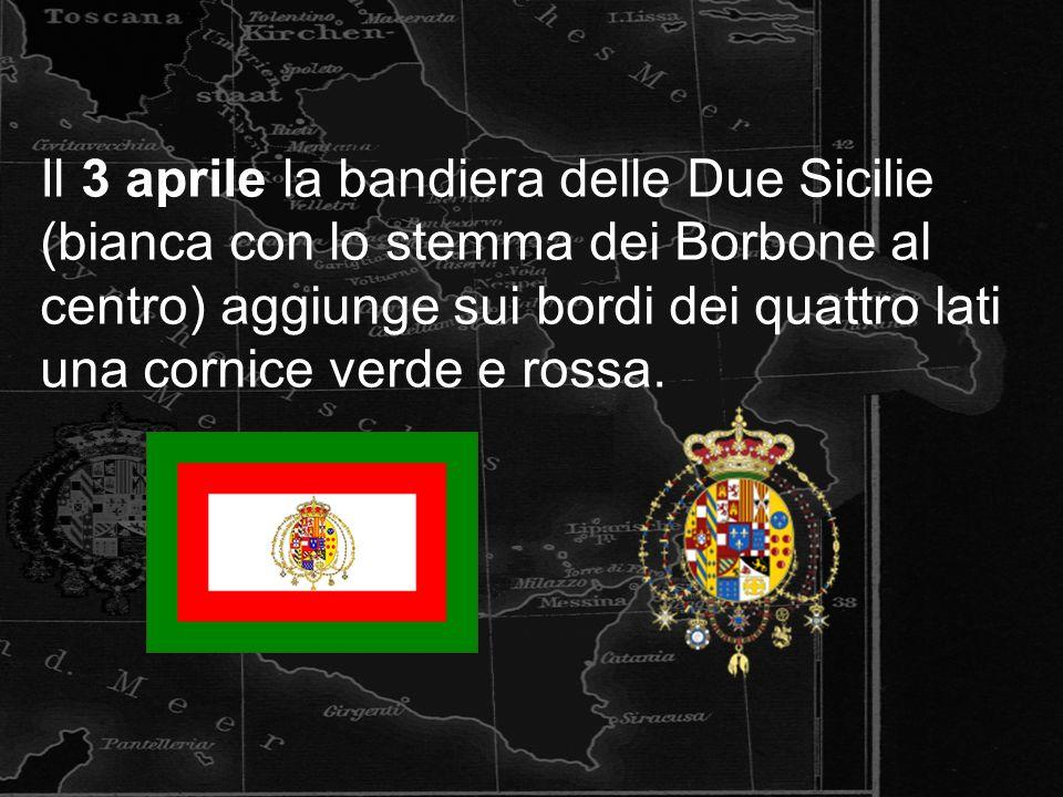 Il 3 aprile la bandiera delle Due Sicilie (bianca con lo stemma dei Borbone al centro) aggiunge sui bordi dei quattro lati una cornice verde e rossa.