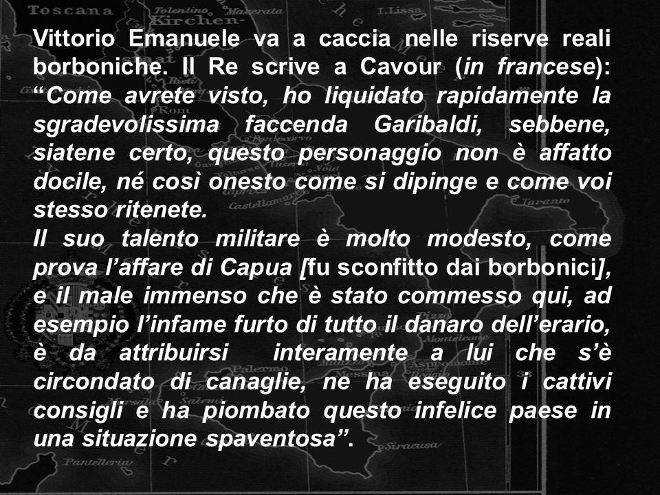 Vittorio Emanuele va a caccia nelle riserve reali borboniche. Il Re scrive a Cavour (in francese):Come avrete visto, ho liquidato rapidamente la sgrad