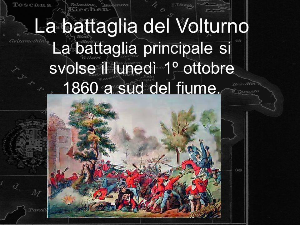 La battaglia del Volturno La battaglia principale si svolse il lunedì 1º ottobre 1860 a sud del fiume.