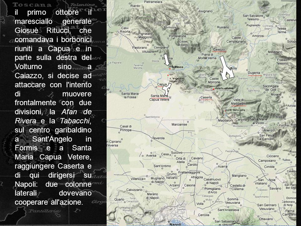 il primo ottobre il maresciallo generale Giosuè Ritucci, che comandava i borbonici riuniti a Capua e in parte sulla destra del Volturno sino a Caiazzo