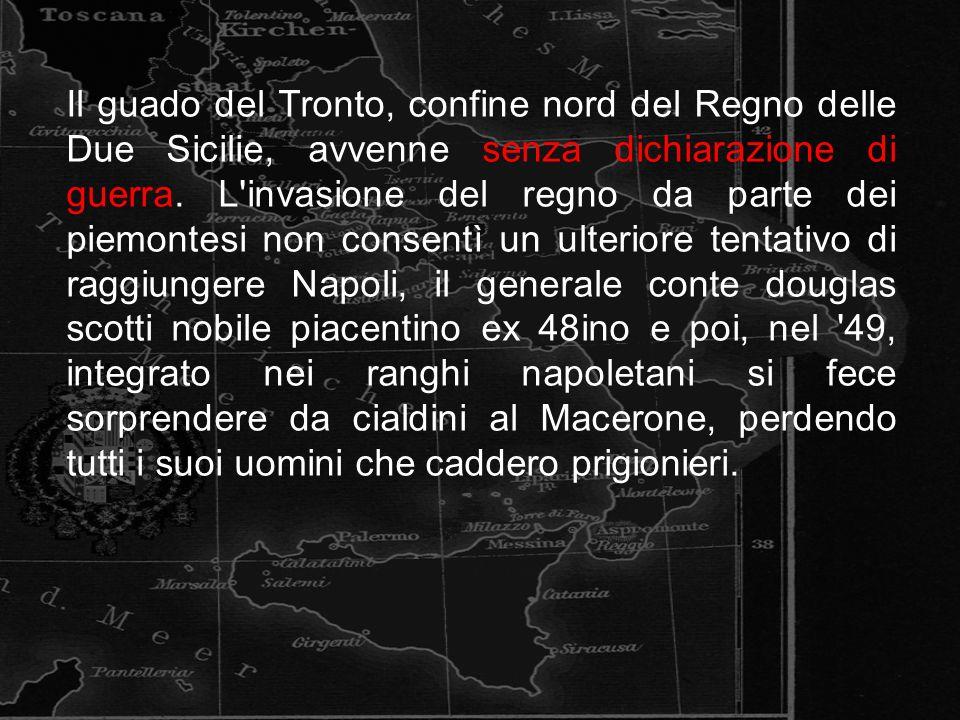 Il guado del Tronto, confine nord del Regno delle Due Sicilie, avvenne senza dichiarazione di guerra. L'invasione del regno da parte dei piemontesi no