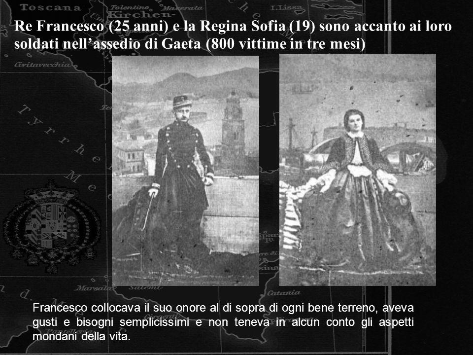 Re Francesco (25 anni) e la Regina Sofia (19) sono accanto ai loro soldati nellassedio di Gaeta (800 vittime in tre mesi) Francesco collocava il suo o