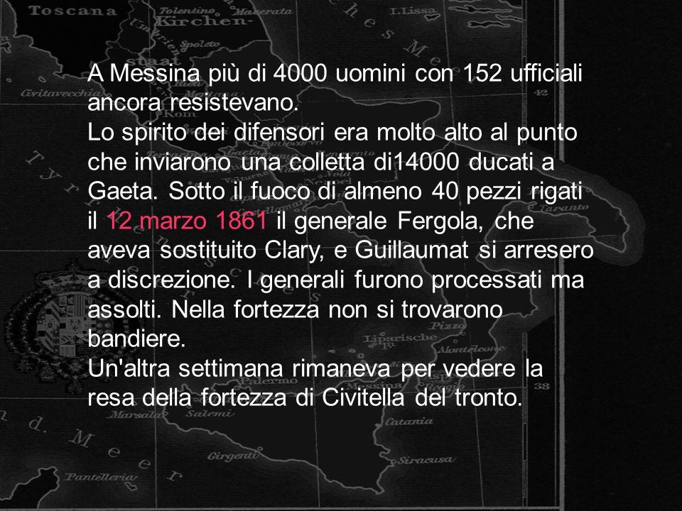 A Messina più di 4000 uomini con 152 ufficiali ancora resistevano. Lo spirito dei difensori era molto alto al punto che inviarono una colletta di14000