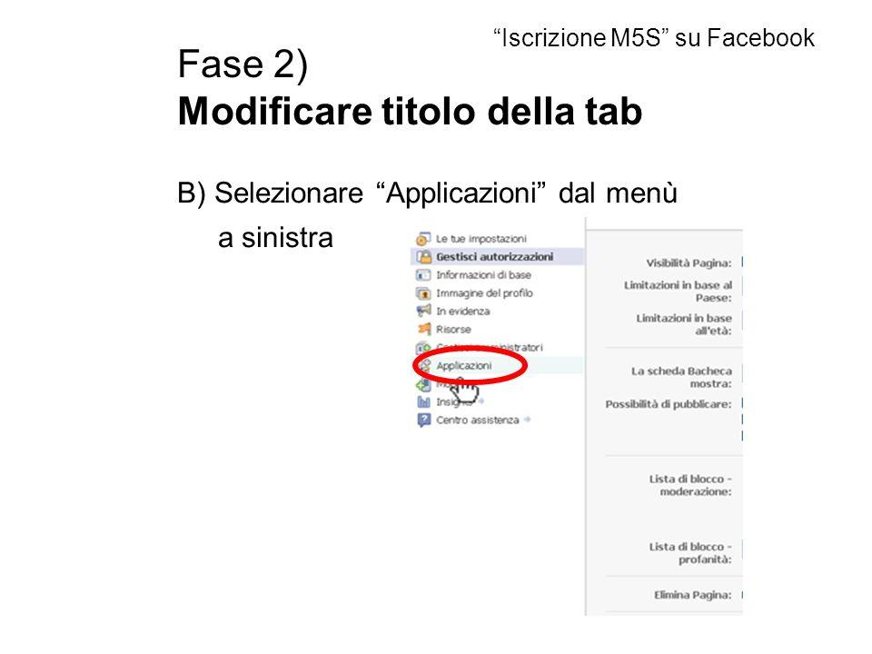 Fase 2) Modificare titolo della tab B) Selezionare Applicazioni dal menù a sinistra Iscrizione M5S su Facebook
