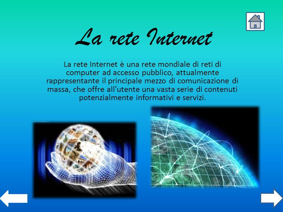 La rete Internet La rete Internet è una rete mondiale di reti di computer ad accesso pubblico, attualmente rappresentante il principale mezzo di comun