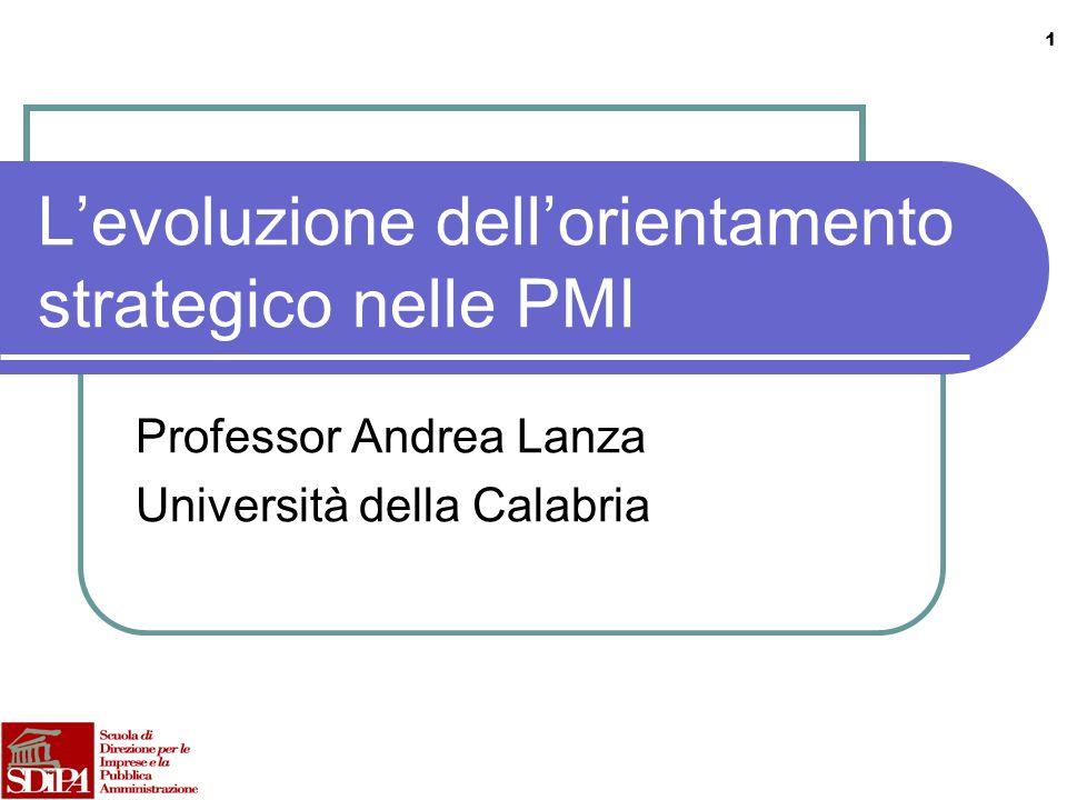 1 Levoluzione dellorientamento strategico nelle PMI Professor Andrea Lanza Università della Calabria