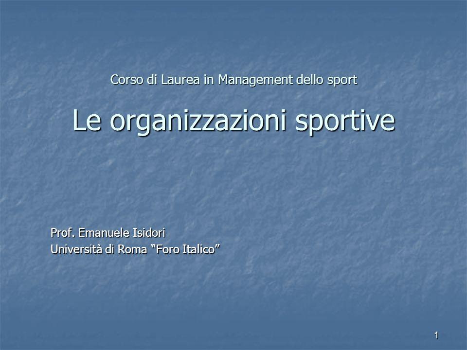 1 Corso di Laurea in Management dello sport Le organizzazioni sportive Prof. Emanuele Isidori Università di Roma Foro Italico