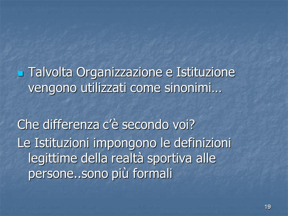 19 Talvolta Organizzazione e Istituzione vengono utilizzati come sinonimi… Talvolta Organizzazione e Istituzione vengono utilizzati come sinonimi… Che