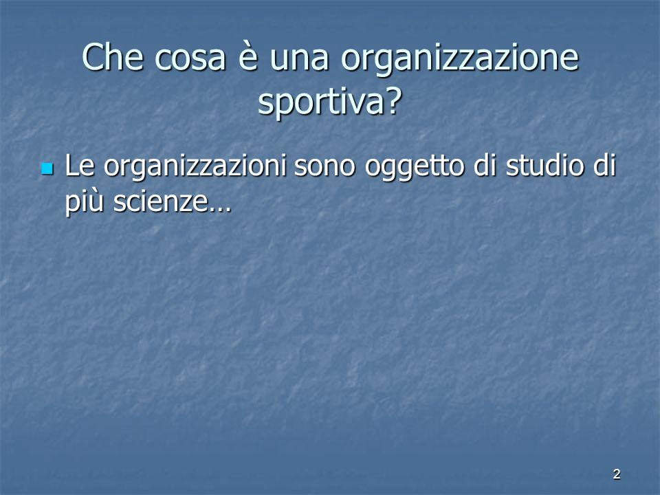 2 Che cosa è una organizzazione sportiva? Le organizzazioni sono oggetto di studio di più scienze… Le organizzazioni sono oggetto di studio di più sci