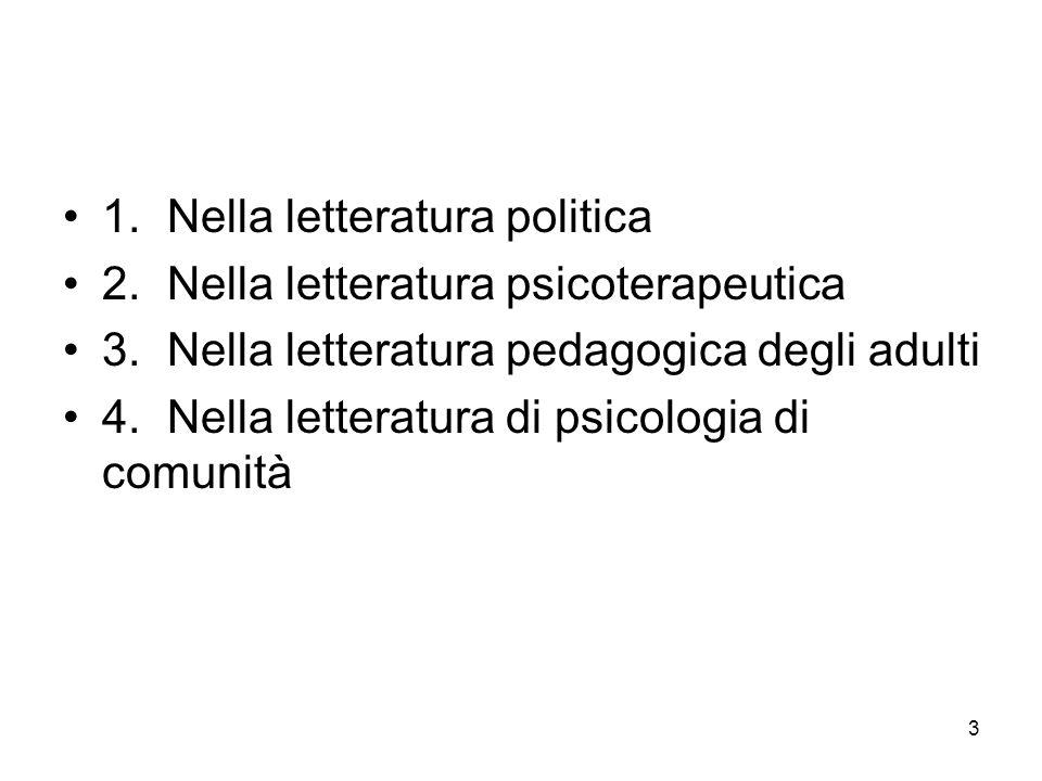 3 1.Nella letteratura politica 2.Nella letteratura psicoterapeutica 3.Nella letteratura pedagogica degli adulti 4.Nella letteratura di psicologia di comunità