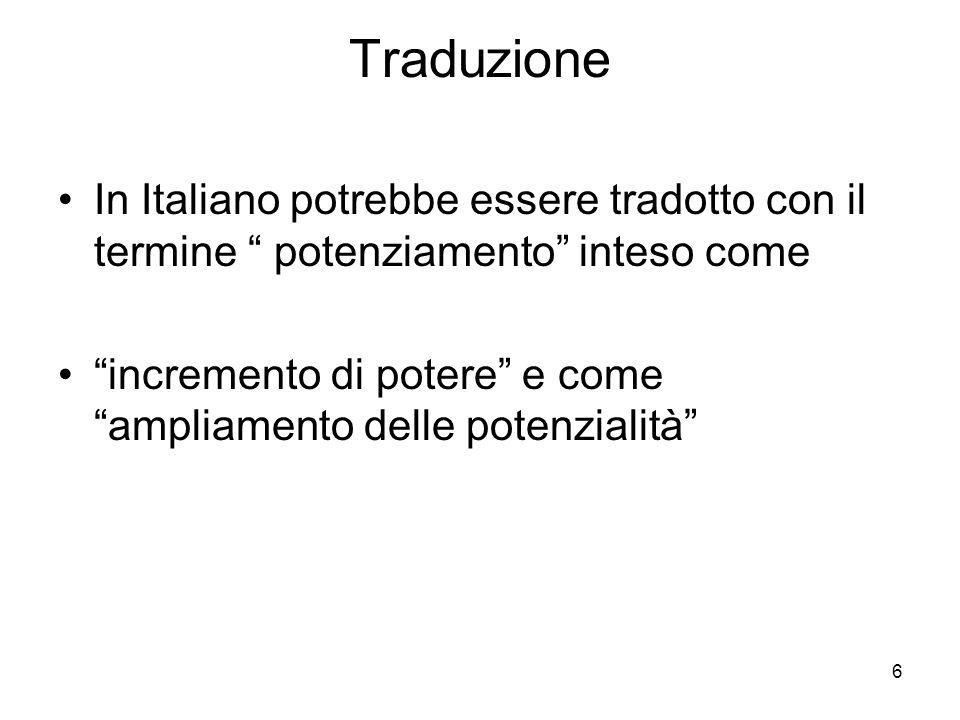 6 Traduzione In Italiano potrebbe essere tradotto con il termine potenziamento inteso come incremento di potere e come ampliamento delle potenzialità