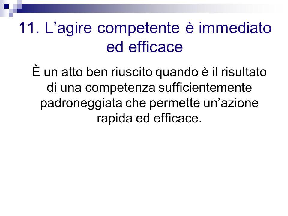 11. Lagire competente è immediato ed efficace È un atto ben riuscito quando è il risultato di una competenza sufficientemente padroneggiata che permet