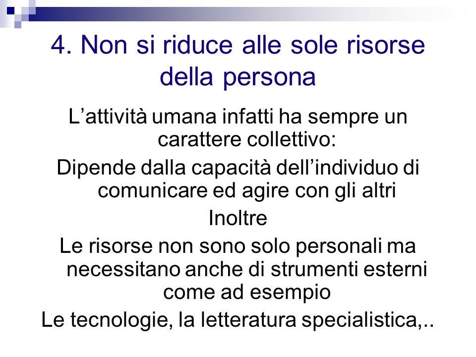 4. Non si riduce alle sole risorse della persona Lattività umana infatti ha sempre un carattere collettivo: Dipende dalla capacità dellindividuo di co