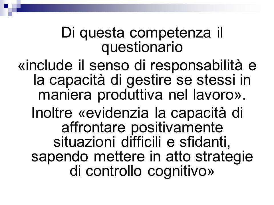 Queste competenze sono strettamente correlate agli studi sullautoefficacia di Bandura (2000) e sulla percezione, quindi, della propria capacità di portare a termine un determinato compito.