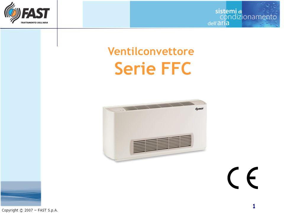 1 Copyright © 2007 – FAST S.p.A. Ventilconvettore Serie FFC