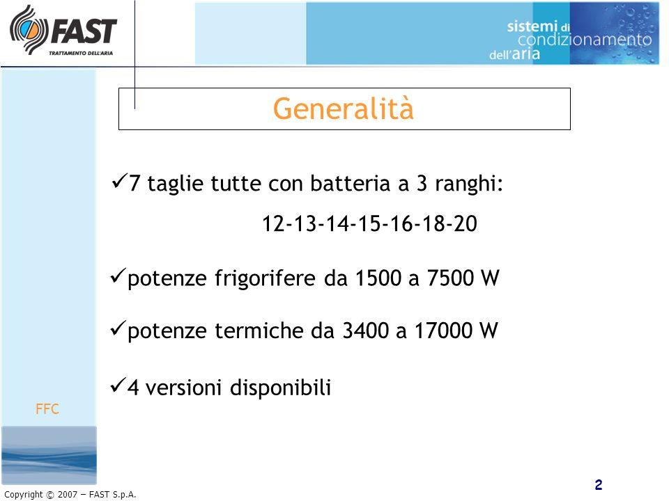 2 Copyright © 2007 – FAST S.p.A. Generalità 7 taglie tutte con batteria a 3 ranghi: 12-13-14-15-16-18-20 potenze frigorifere da 1500 a 7500 W potenze