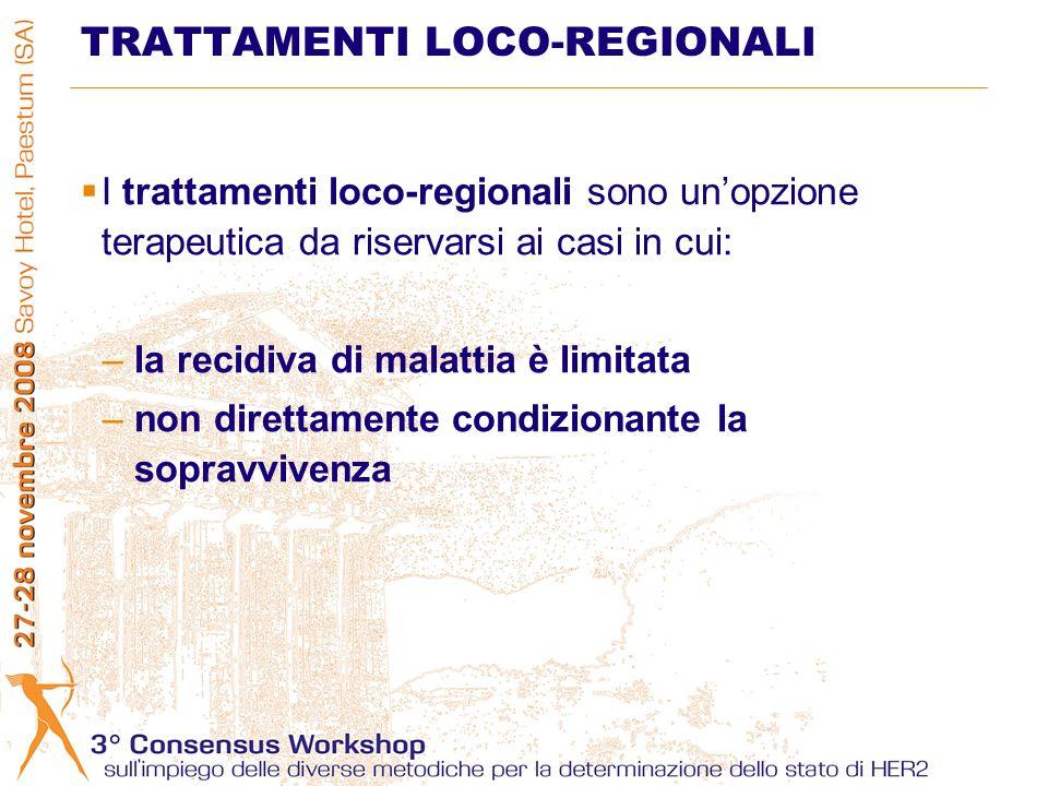 I trattamenti loco-regionali sono unopzione terapeutica da riservarsi ai casi in cui: –la recidiva di malattia è limitata –non direttamente condizionante la sopravvivenza TRATTAMENTI LOCO-REGIONALI