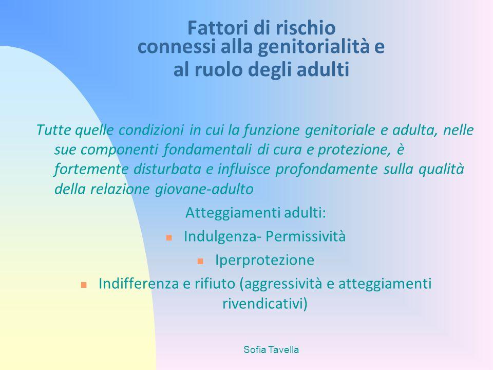 Sofia Tavella Fattori di rischio connessi alla genitorialità e al ruolo degli adulti Tutte quelle condizioni in cui la funzione genitoriale e adulta,