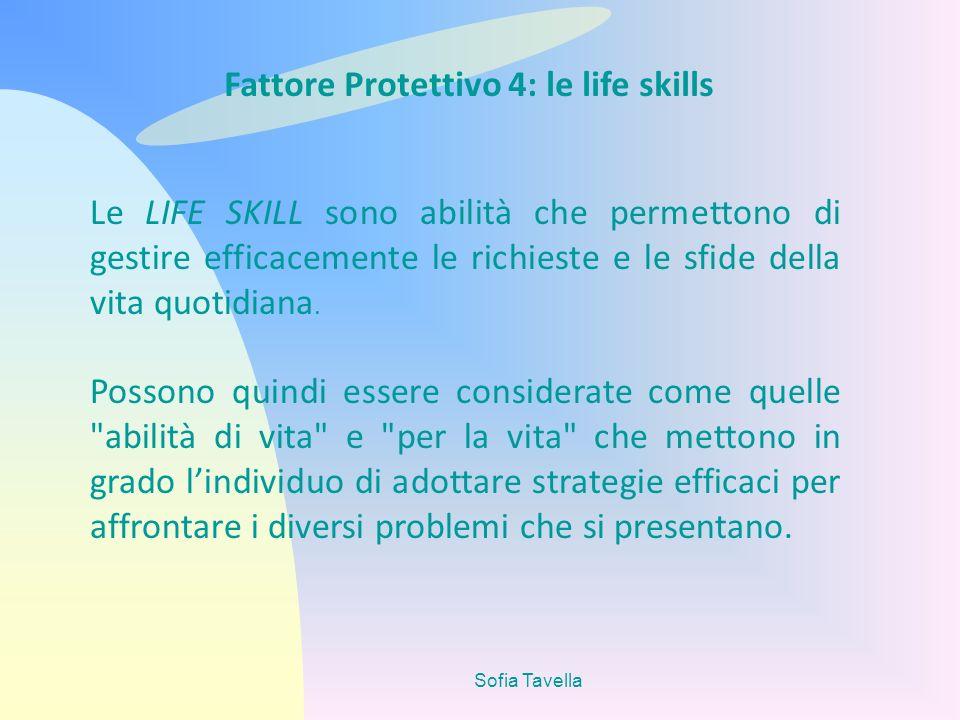 Sofia Tavella Le LIFE SKILL sono abilità che permettono di gestire efficacemente le richieste e le sfide della vita quotidiana. Possono quindi essere