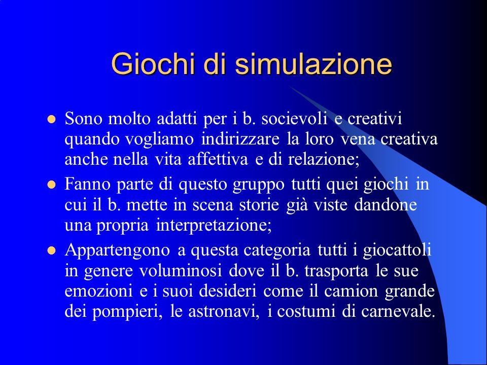 Giochi di simulazione Sono molto adatti per i b. socievoli e creativi quando vogliamo indirizzare la loro vena creativa anche nella vita affettiva e d