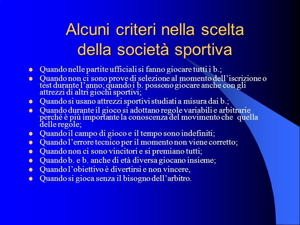 Alcuni criteri nella scelta della società sportiva Quando nelle partite ufficiali si fanno giocare tutti i b.; Quando non ci sono prove di selezione a