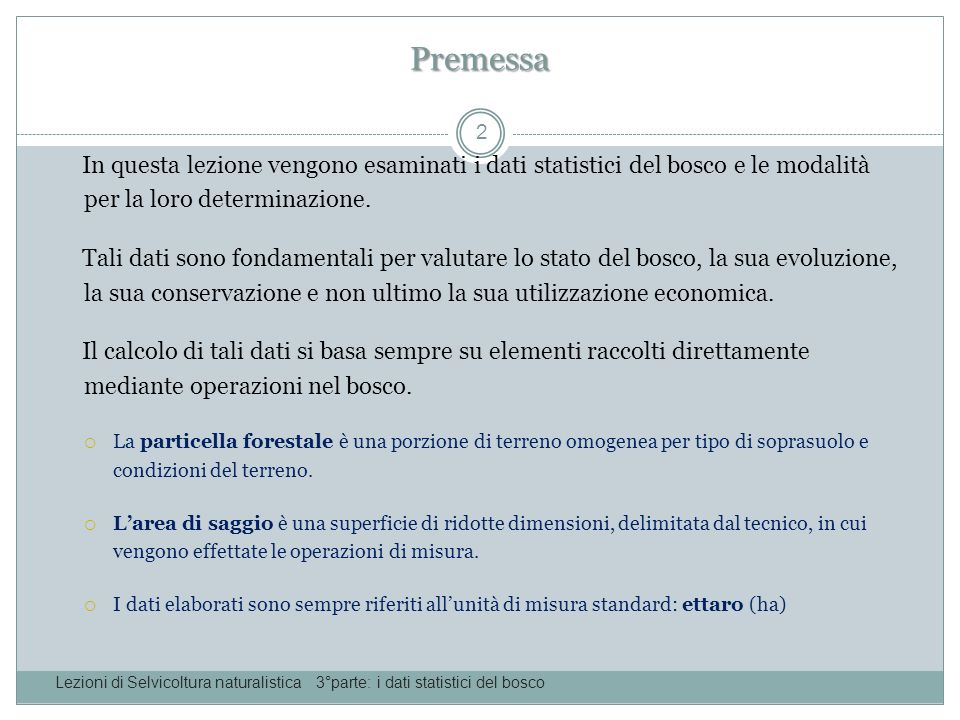 Le misurazioni nel bosco Lezioni di Selvicoltura naturalistica 3°parte: i dati statistici del bosco 3 Delimitazione dellarea di saggio Aree di saggio rettangolari (di solito 20x30 metri) o circolari (di solito con 20 m.