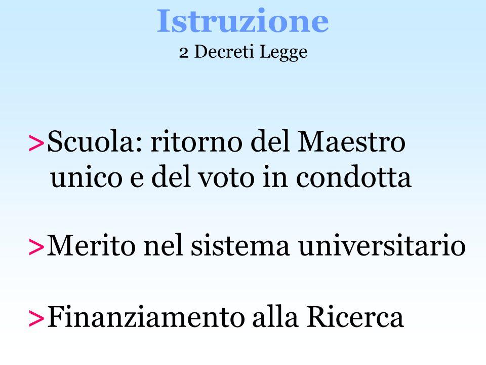 >Scuola: ritorno del Maestro unico e del voto in condotta >Merito nel sistema universitario >Finanziamento alla Ricerca Istruzione 2 Decreti Legge