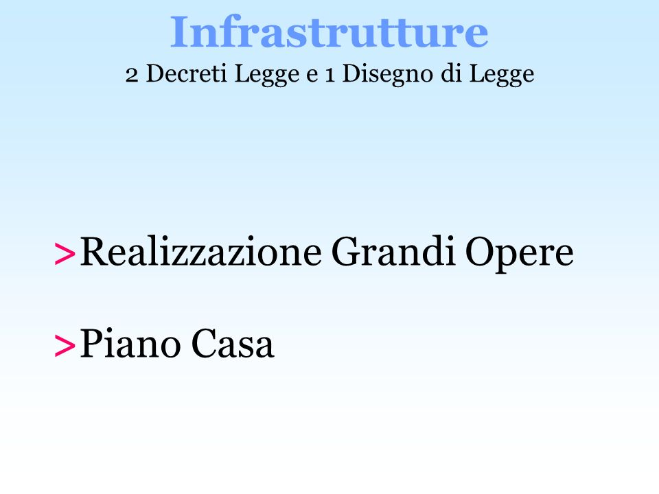 >Realizzazione Grandi Opere >Piano Casa Infrastrutture 2 Decreti Legge e 1 Disegno di Legge