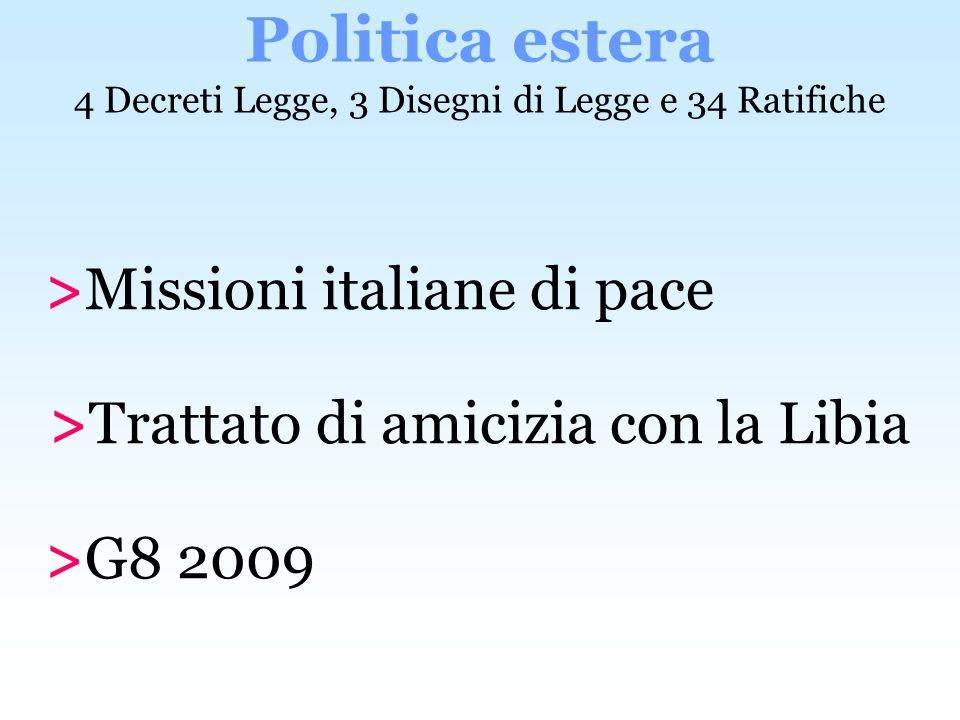 >Missioni italiane di pace >Trattato di amicizia con la Libia >G8 2009 Politica estera 4 Decreti Legge, 3 Disegni di Legge e 34 Ratifiche