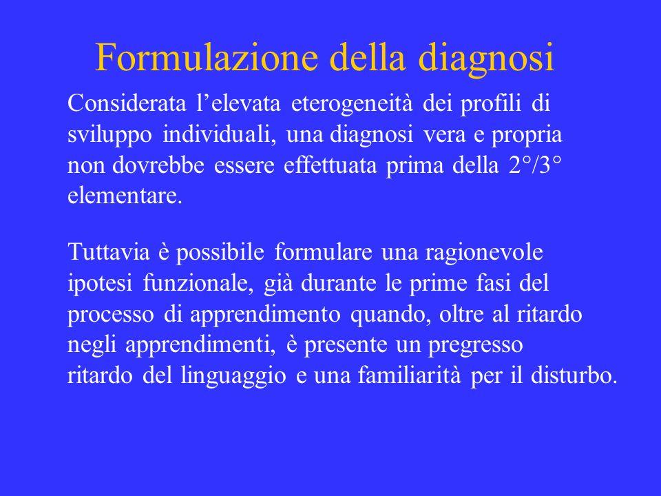 Formulazione della diagnosi Considerata lelevata eterogeneità dei profili di sviluppo individuali, una diagnosi vera e propria non dovrebbe essere eff